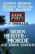 Sieben Meistermorde auf einen Streich: Krimi Paket 7 Thriller