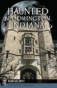 Haunted Bloomington, Indiana