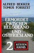 Ermordet zwischen Helgoland und Ostfriesland: 2 Küsten Krimis
