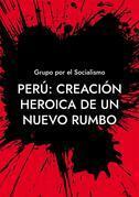 Perú: Creación heroica de un nuevo rumbo
