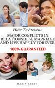 How to Prevent Major Conflicts in Relationship & Marriage and Live Happily FOREVER