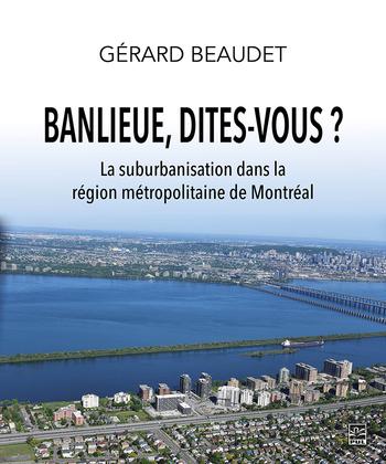 Banlieue, dites-vous ? La suburbanisation dans la région métropolitaine de Montréal