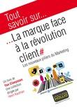 Tout savoir sur... La marque face à la révolution client