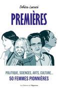 Premieres - Politique, sciences, arts, culture... 50 femmes pionnières