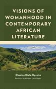 Visions of Womanhood in Contemporary African Literature