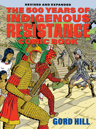 The 500 Years of Indigenous Resistance Comic Book: Revised and Expanded