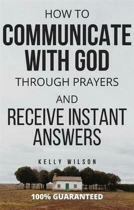 How to Communicate With God through Prayers and Receive Instant Answers