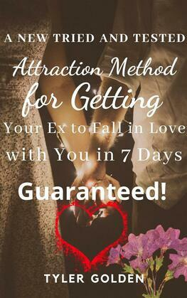 A New Tried and Tested Attraction Method for Getting Your Ex to Fall in Love with You in 7 Days Guaranteed!