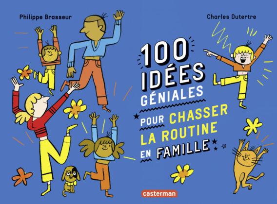 100 idées géniales pour chasser la routine en famille
