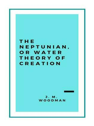 The Neptunian, or Water Theory of Creation (1888)