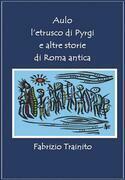 Aulo l'etrusco di Pyrgi e altre storie di Roma antica
