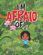 I'm Afraid Of...