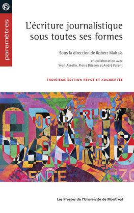 L'écriture journalistique sous toutes ses formes, 3e édition revue et augmentée