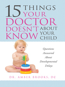 15 Things Your Doctor Doesn't Know About Your Child: Questions Answered About Developmental Delays