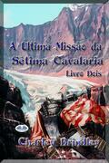 A Última Missão Da Sétima Cavalaria: Livro Dois