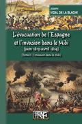 L'évacuation de l'Espagne et l'invasion du Midi • Tome 2 : l'invasion du Midi