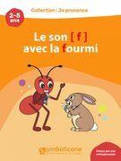 Je prononce le son [f] avec la fourmi