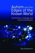 Autism and the Edges of the Known World: Sensitivities, Language and Constructed Reality