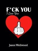 Fuck You, I Love You