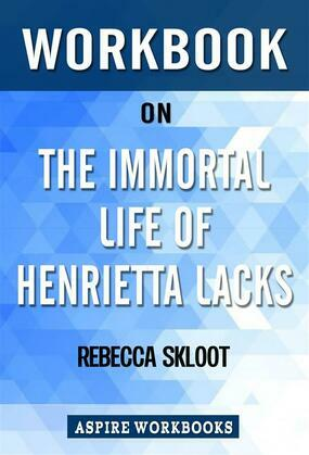 Workbook on The Immortal Life of Henrietta Lacks by Rebecca Skloot: Summary Study Guide