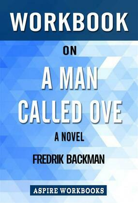Workbook on A Man Called Ove: A Novel by Fredrik Backman : Summary Study Guide