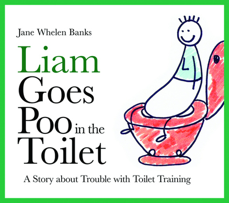 Liam Goes Poo in the Toilet: A Story about Trouble with Toilet Training