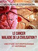 Le cancer - Maladie de la civilisation? (Traduit)