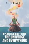 A Players Guide to Life, the Universe, and Everything