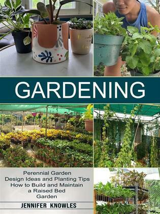 Gardening: Perennial Garden Design Ideas and Planting Tips (How to Build and Maintain a Raised Bed Garden)