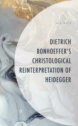 Dietrich Bonhoeffer's Christological Reinterpretation of Heidegger