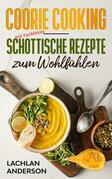 Coorie Cooking - Schottische Rezepte zum Wohlfühlen