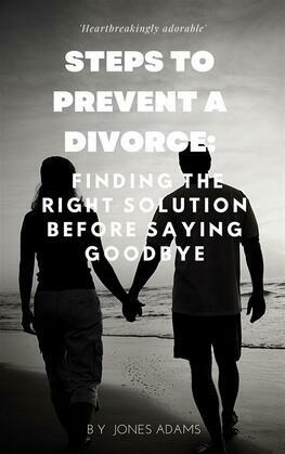 Steps to Prevent A Divorce: Finding the Right Solution Before Saying Goodbye