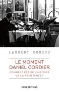 Le moment Daniel Cordier. Comment écrire l'histoire de la résistance ?