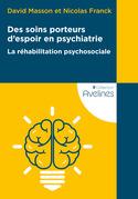Des soins porteurs d'espoir en psychiatrie ‒ La réhabilitation psychosocialee