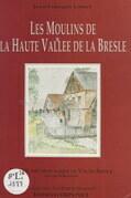 Les moulins de la haute Vallée de la Bresle