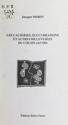 Les causeries, élucubrations et autres billevesées du cousin Jacmo