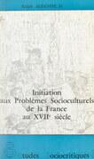 Initiation aux problèmes socioculturels de la France au XVIIe siècle