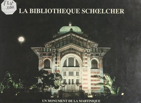 La Bibliothèque Schoelcher, 1884-1893 : œuvre de Pierre-Henry Picq, 1833-1911, un monument de la Martinique, un exemple d'architecture métallique