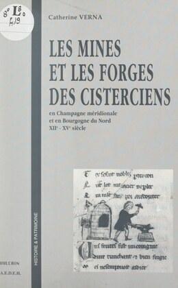 Les mines et les forges des Cisterciens, en Champagne méridionale et en Bourgogne du Nord, XIIe-XVe siècle