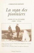 La saga des pionniers : Lyon et la Tunisie, 1880-1914