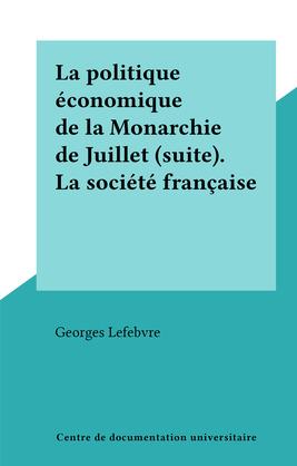 La politique économique de la Monarchie de Juillet (suite). La société française