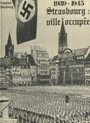 Strasbourg : ville occupée, 1939-1945
