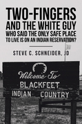 Two-Fingers and the White Guy Who Said the Only Safe Place to Live Is on an Indian Reservation?