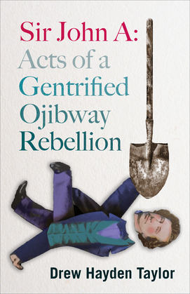 Sir John A: Acts of a Gentrified Ojibway Rebellion
