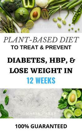 Plant-Based Diet to Treat & Prevent Diabetes, HBP, & Lose Weight in 10 Weeks