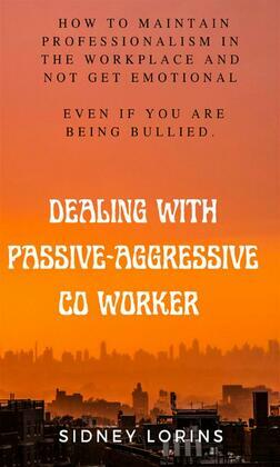 Dealing With Passive-Aggressive Co-Worker