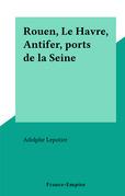 Rouen, Le Havre, Antifer, ports de la Seine
