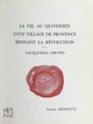 La vie au quotidien d'un village de Provence pendant la Révolution : Vacqueyras (1789-1795)