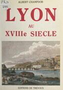 Lyon au XVIIIe siècle