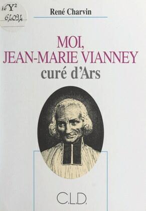 Moi, Jean-Marie Vianney, curé d'Ars